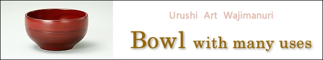 urushi art wajimanuri | Bowl with many uses